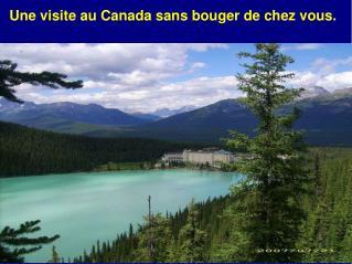 Une visite au Canada sans bouger de chez vous.