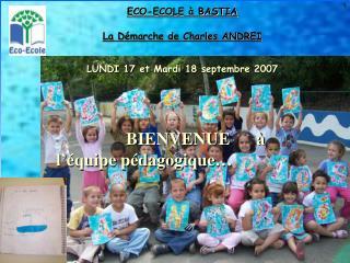 ECO-ECOLE à BASTIA La Démarche de Charles ANDREI LUNDI 17 et Mardi 18 septembre 2007