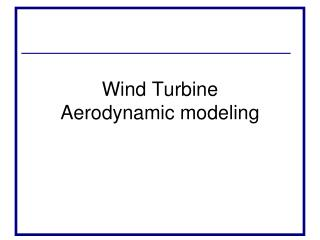 Wind Turbine  Aerodynamic modeling