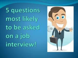 5 questions most likely to be asked on a job interview!