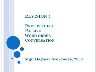 REVISION 5 Prepositions Passive Word order Conversation