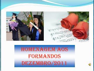 HOMENAGEM AOS FORMANDOS  Dezembro/2011