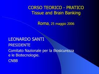 CORSO TEORICO - PRATICO Tissue and Brain Banking Roma , 25 maggio 2006