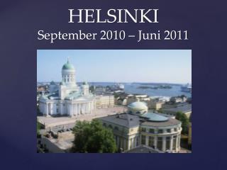 HELSINKI  September 2010 – Juni 2011