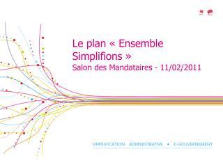 Le plan «Ensemble Simplifions» Salon des Mandataires - 11/02/2011