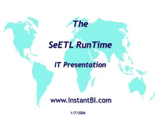The  SeETL RunTime IT Presentation