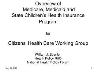 Overview of  Medicare, Medicaid and  State Children s Health Insurance Program   for  Citizens  Health Care Working Grou