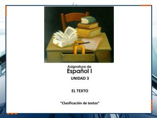 """UNIDAD 3 EL TEXTO """"Clasificación de textos"""""""