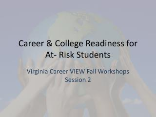 Career & College Readiness for At- Risk Students