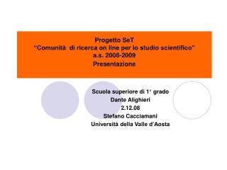 Progetto SeT �Comunit�  di ricerca on line per lo studio scientifico� a.s. 2008-2009 Presentazione