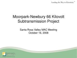 Moorpark-Newbury 66 Kilovolt Subtransmission Project  Santa Rosa Valley MAC Meeting October 16, 2008