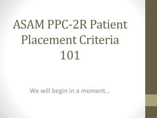 ASAM PPC-2R  Patient Placement  Criteria 101