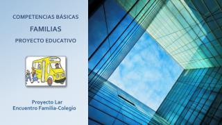 Competencias Básicas  FAMILIAS  PROYECTO EDUCATIVO