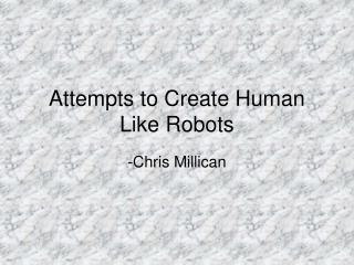 Attempts to Create Human Like Robots