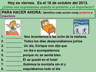 Hoy es viernes.  Es el 18 de octubre del 2013.