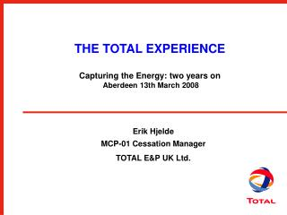 THE TOTAL EXPERIENCE Capturing the Energy: two years on  Aberdeen 13th March 2008