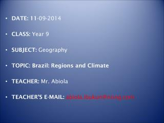 DATE: 11 -09-2014 CLASS:  Year 9       SUBJECT:  Geography   TOPIC: Brazil: Regions and Climate