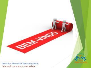 Instituto Francisca Paula de Jesus Educando com amor e seriedade