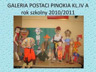 GALERIA POSTACI PINOKIA KL.IV A rok szkolny 2010/2011