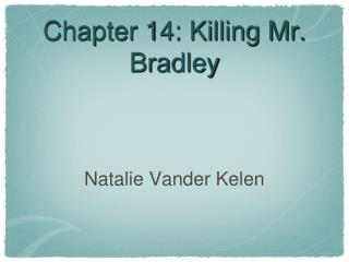 Chapter 14: Killing Mr.  B radley
