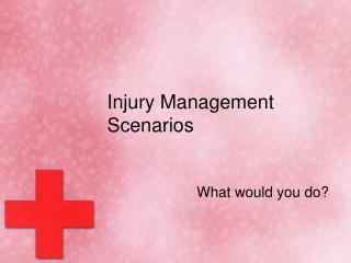 Injury Management Scenarios