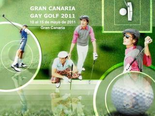GRAN CANARIA  GAY GOLF 2011 10 al 15 de mayo de 2011 Gran Canaria