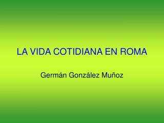 LA VIDA COTIDIANA EN ROMA