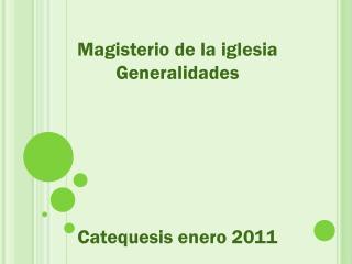 Magisterio de la iglesia Generalidades Catequesis enero 2011
