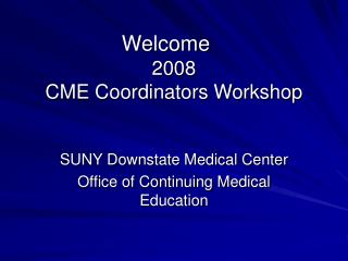Welcome	 2008  CME Coordinators Workshop
