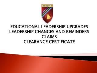 EDUCATIONAL LEADERSHIP UPGRADES LEADERSHIP CHANGES AND REMINDERS CLAIMS CLEARANCE CERTIFICATE