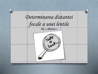 Determinarea distantei focale  a  unei lentile