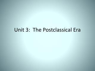 Unit 3:  The Postclassical Era
