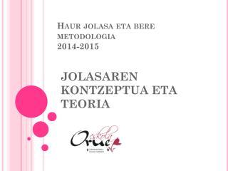 Haur jolasa  eta  bere metodologia 2014-2015