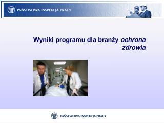 Wyniki programu dla branży  ochrona  zdrowia
