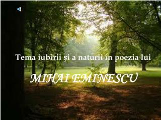 Tema iubirii  și a naturii în poezia lui MIHAI EMINESCU