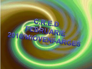 C.R.E.D FEBRUARIE 2010/MIOVENI-ARGES