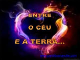 ENTRE  O CÉU  E A TERRA...