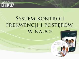 Czym jest SYSTEM KONTROLI FREKWENCJI  I POSTĘPÓW W NAUCE?