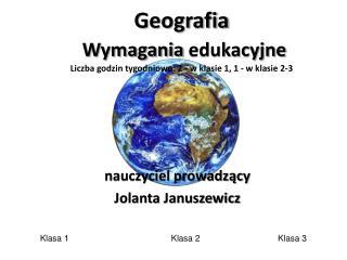 Geografia Wymagania  edukacyjne Liczba godzin  tygodniowo: 2 - w klasie 1, 1 - w klasie 2-3