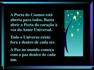 A Porta do Cosmos está aberta para todos. Basta abrir a Porta do coração à voz do Amor Universal.