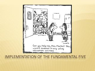 Implementation of the Fundamental Five