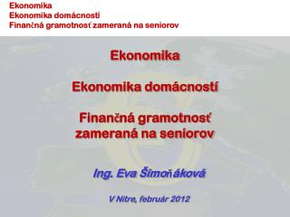 Ekonomika Ekonomika domácností Finančná gramotnosť  zameraná na seniorov
