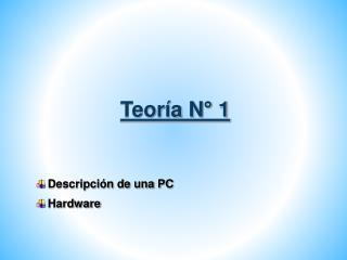Teoría N° 1 Descripción de una PC Hardware
