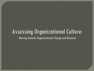 Assessing Organizational Culture:  Moving Towards Organizational Change and Renewal