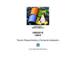 """UNIDAD III LINUX """"Ubuntu: Requerimientos y Formas de instalación»"""