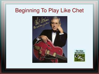 Beginning To Play Like Chet