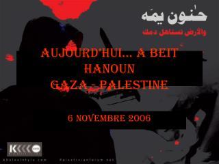 AUJOURD'HUI… A Beit Hanoun Gaza - Palestine