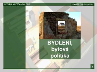 BYDLEN�  A  BYTOV�  POLITIKA