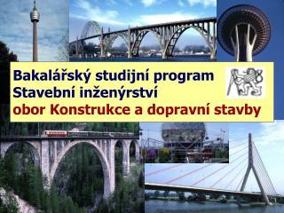 Bakalářský studijní program Stavební inženýrství  obor Konstrukce a dopravní stavby