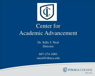 Center for Academic Advancement Dr. Sally J. Neal Director 607-274-1001 sneal@ithaca